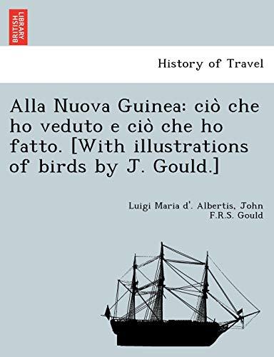 Alla Nuova Guinea: cio? che ho veduto e cio? che ho fatto. [With illustrations of birds by J. Gould...