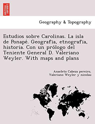 Estudios Sobre Carolinas. La Isla de Ponape: Anacleto Cabeza Pereiro