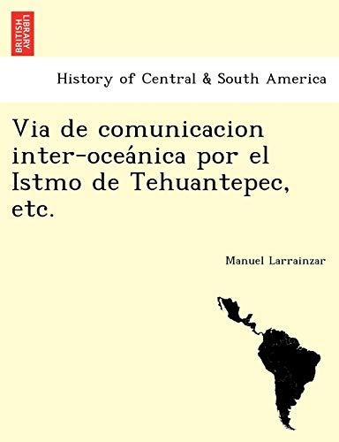 Via de Comunicacion Inter-Ocea Nica Por El: Manuel Larrainzar