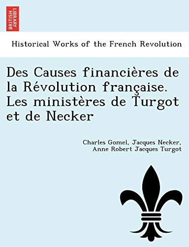 Des Causes financie?res de la Re?volution franc?aise. Les ministe?res de Turgot et de Necker (...