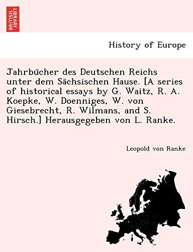 9781241766313: Jahrbucher des Deutschen Reichs unter dem Sachsischen Hause. [A series of historical essays by G. Waitz, R. A. Koepke, W. Doenniges, W. von ... and S. Hirsch.] Herausgegeben von L. Ranke.
