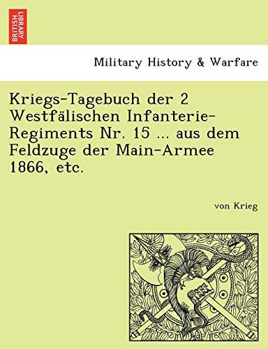 9781241766733: Kriegs-Tagebuch der 2 Westfalischen Infanterie-Regiments Nr. 15 ... aus dem Feldzuge der Main-Armee 1866, etc. (German Edition)