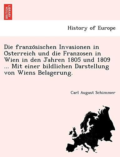 9781241770679: Die franzosischen Invasionen in Osterreich und die Franzosen in Wien in den Jahren 1805 und 1809 ... Mit einer bildlichen Darstellung von Wiens Belagerung.