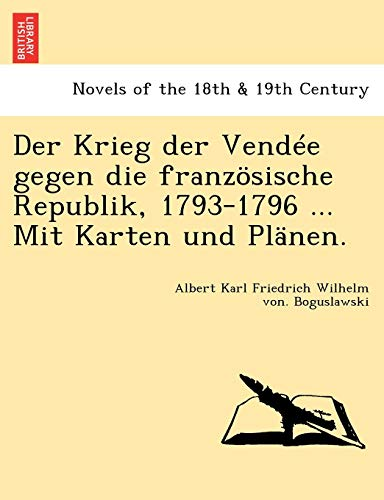 9781241772000: Der Krieg der Vend�e gegen die franz�sische Republik, 1793-1796 ... Mit Karten und Pl�nen.