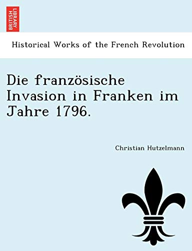 9781241772932: Die französische Invasion in Franken im Jahre 1796.