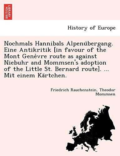 9781241774998: Nochmals Hannibals Alpenübergang. Eine Antikritik [in favour of the Mont Genèvre route as against Niebuhr and Mommsen's adoption of the Little St. Bernard route]. ... Mit einem Kärtchen.
