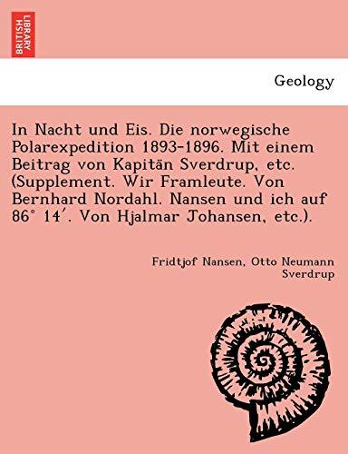 In Nacht und Eis. Die norwegische Polarexpedition 1893-1896. Mit einem Beitrag von Kapitän Sverdrup, etc. (Supplement. Wir Framleute. Von Bernhard ... Von Hjalmar Johansen, etc.). (German Edition) (9781241775537) by Fridtjof Nansen; Otto Neumann Sverdrup