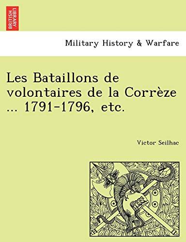 9781241776602: Les Bataillons de Volontaires de La Correze ... 1791-1796, Etc.