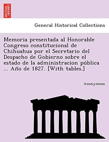9781241776909: Memoria Presentada Al Honorable Congreso Constitucional de Chihuahua Por El Secretario del Despacho de Gobierno Sobre El Estado de La Administracion P