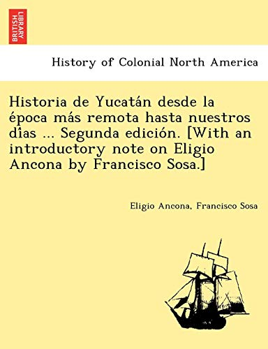 9781241779320: Historia de Yucatán desde la época más remota hasta nuestros días ... Segunda edición. [With an introductory note on Eligio Ancona by Francisco Sosa.]