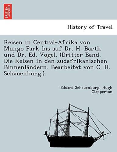 9781241779436: Reisen in Central-Afrika von Mungo Park bis auf Dr. H. Barth und Dr. Ed. Vogel. (Dritter Band. Die Reisen in den sudafrikanischen Binnenländern. Bearbeitet von C. H. Schauenburg.).