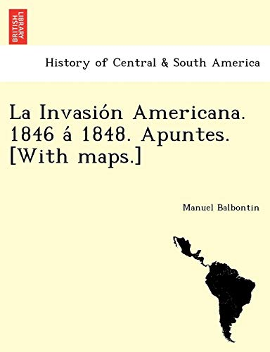 9781241780234: La Invasión Americana. 1846 á 1848. Apuntes. [With maps.] (Latin Edition)