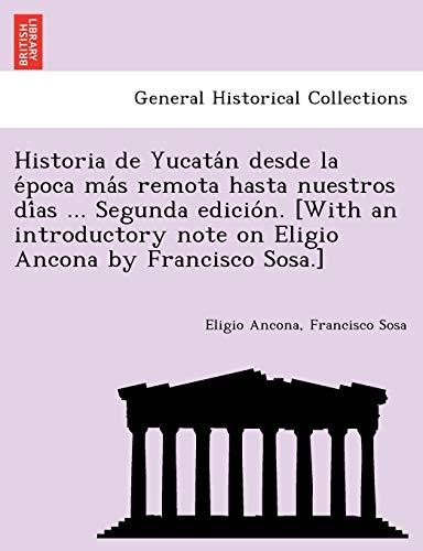9781241780302: Historia de Yucatán desde la época más remota hasta nuestros días ... Segunda edición. [With an introductory note on Eligio Ancona by Francisco Sosa.]