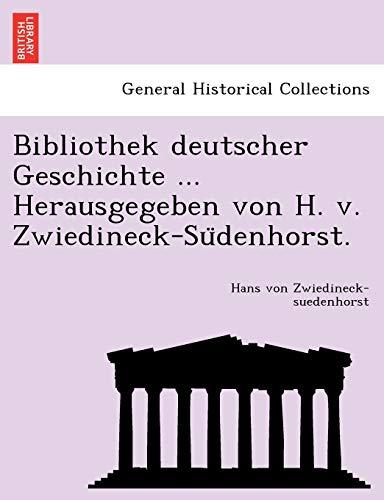Bibliothek Deutscher Geschichte . Herausgegeben Von H. V. Zwiedineck-Su Denhorst. (Paperback): Hans...