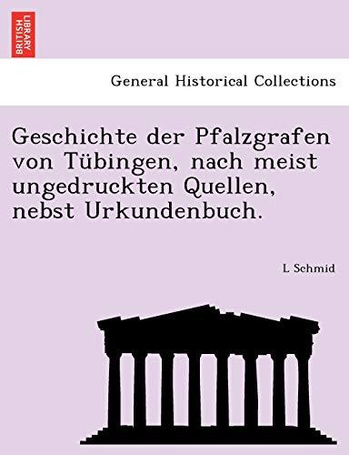 Geschichte Der Pfalzgrafen Von Tubingen, Nach Meist Ungedruckten Quellen, Nebst Urkundenbuch. (...