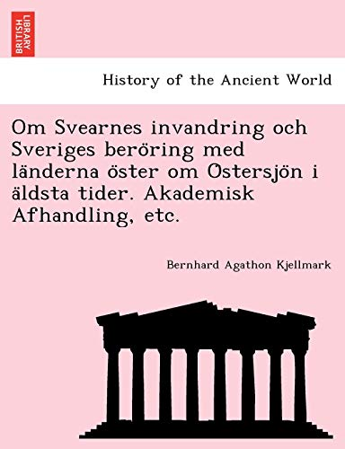 9781241787349: Om Svearnes invandring och Sveriges beröring med länderna öster om Östersjön i äldsta tider. Akademisk Afhandling, etc. (Swedish Edition)