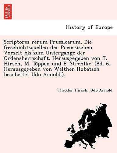 9781241787646: Scriptores rerum Prussicarum. Die Geschichtsquellen der Preussischen Vorzeit bis zum Untergange der Ordensherrschaft. Herausgegeben von T. Hirsch, M. ... bearbeitet Udo Arnold.). (German Edition)