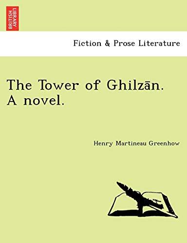 9781241790721: The Tower of Ghilzān. A novel.