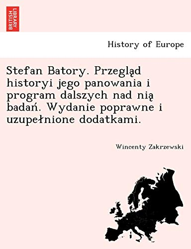 9781241792121: Stefan Batory. Przegląd historyi jego panowania i program dalszych nad nią badań. Wydanie poprawne i uzupełnione dodatkami. (Polish Edition)