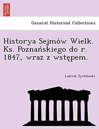 9781241792268: Historya Sejmów Wielk. Ks. Poznańskiego do r. 1847, wraz z wstępem. (Polish Edition)