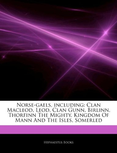 9781242303760: Articles on Norse-Gaels, Including: Clan MacLeod, Leod, Clan Gunn, Birlinn, Thorfinn the Mighty, Kingdom of Mann and the Isles, Somerled