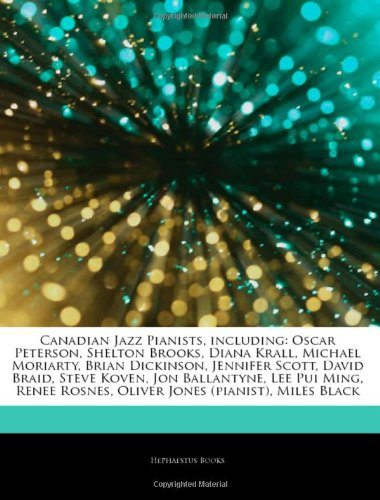 9781242503757: Articles On Canadian Jazz Pianists, including: Oscar Peterson, Shelton Brooks, Diana Krall, Michael Moriarty, Brian Dickinson, Jennifer Scott, David ... Ming, Renee Rosnes, Oliver Jones (pianist)