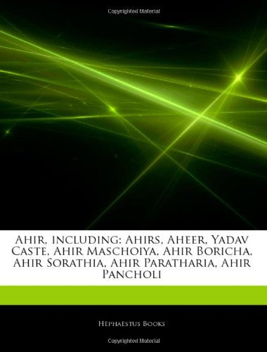 9781242504167: Articles on Ahir, Including: Ahirs, Aheer, Yadav Caste, Ahir Maschoiya, Ahir Boricha, Ahir Sorathia, Ahir Paratharia, Ahir Pancholi