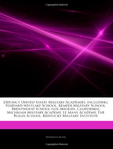 9781242510212: Articles on Defunct United States Military Academies, Including: Harvard-Westlake School, Kemper Military School, Brentwood School (Los Angeles, Calif