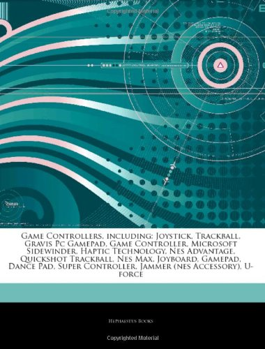 9781242540288: Articles On Game Controllers, including: Joystick, Trackball, Gravis Pc Gamepad, Game Controller, Microsoft Sidewinder, Haptic Technology, Nes ... Gamepad, Dance Pad, Super Controller
