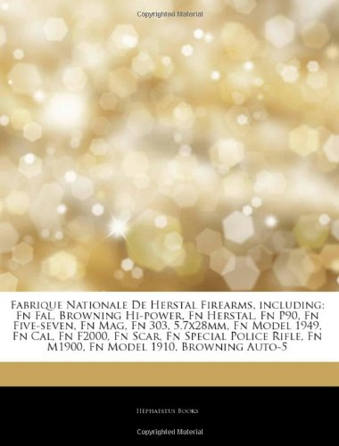 9781242545368: Articles on Fabrique Nationale de Herstal Firearms, Including: FN Fal, Browning Hi-Power, FN Herstal, FN P90, FN Five-Seven, FN Mag, FN 303, 5.7x28mm,