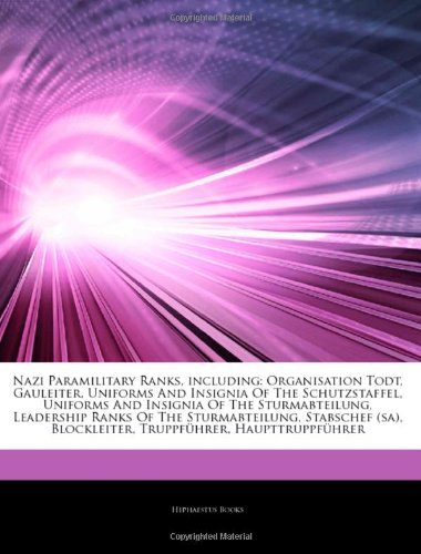 9781242651229: Articles on Nazi Paramilitary Ranks, Including: Organisation Todt, Gauleiter, Uniforms and Insignia of the Schutzstaffel, Uniforms and Insignia of the