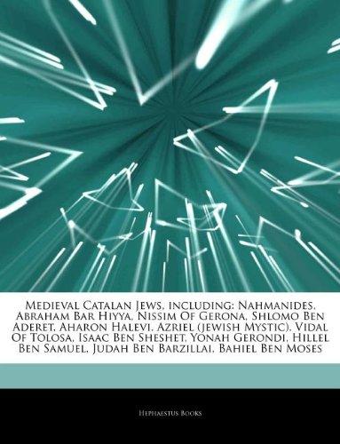 9781242712548: Articles On Medieval Catalan Jews, including: Nahmanides, Abraham Bar Hiyya, Nissim Of Gerona, Shlomo Ben Aderet, Aharon Halevi, Azriel (jewish ... Ben Sheshet, Yonah Gerondi, Hillel Ben Samuel