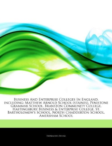 9781242832505: Articles on Business and Enterprise Colleges in England, Including: Matthew Arnold School (Staines), Penistone Grammar School, Branston Community Coll