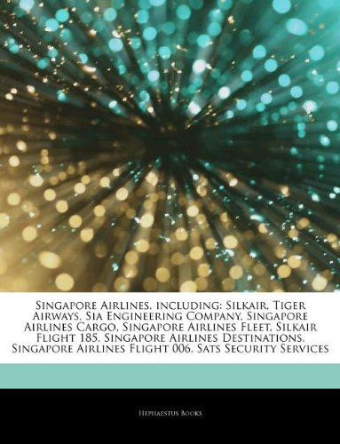 9781242914836: Articles on Singapore Airlines, Including: Silkair, Tiger Airways, Sia Engineering Company, Singapore Airlines Cargo, Singapore Airlines Fleet, Silkai