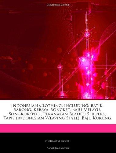 9781242917653: Articles On Indonesian Clothing, including: Batik, Sarong, Kebaya, Songket, Baju Melayu, Songkok/peci, Peranakan Beaded Slippers, Tapis (indonesian Weaving Style), Baju Kurung
