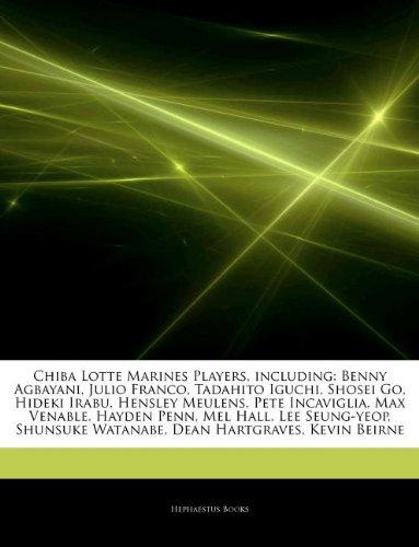 9781242942211: Articles on Chiba Lotte Marines Players, Including: Benny Agbayani, Julio Franco, Tadahito Iguchi, Shosei Go, Hideki Irabu, Hensley Meulens, Pete Inca