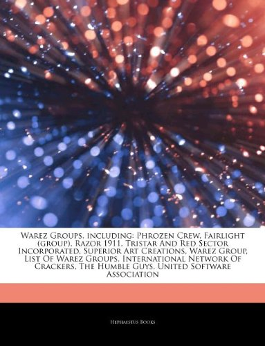 9781242967665: Articles on Warez Groups, Including: Phrozen Crew, Fairlight (Group), Razor 1911, Tristar and Red Sector Incorporated, Superior Art Creations, Warez G