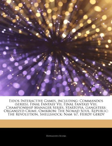 9781242968327: Articles on Eidos Interactive Games, Including: Commandos (Series), Final Fantasy VII, Final Fantasy VIII, Championship Manager Series, Startopia, Gan