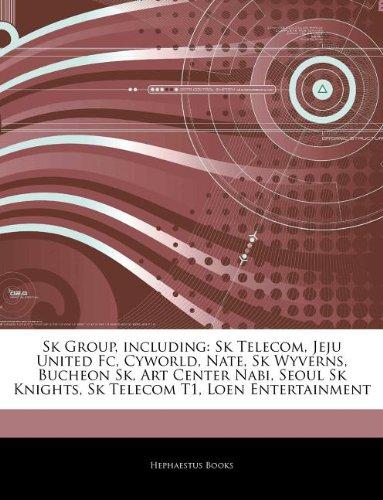 9781243173065: Articles on Sk Group, Including: Sk Telecom, Jeju United FC, Cyworld, Nate, Sk Wyverns, Bucheon Sk, Art Center Nabi, Seoul Sk Knights, Sk Telecom T1,