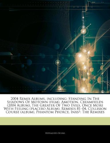9781243265975: Articles On 2004 Remix Albums, including: Standing In The Shadows Of Motown (film), Amotion, Creamfields (2004 Album), The Greater Of Two Evils, Once ... Remixes 81â