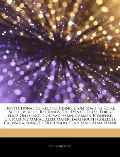 9781243277121: Articles on Institutional Songs, Including: Eton Boating Song, Scout Vespers, Rpi Songs, the Eyes of Texas, Forty Years on (Song), Godiva's Hymn, Carm