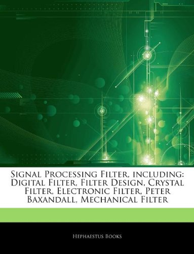 9781243351425: Articles On Signal Processing Filter, including: Digital Filter, Filter Design, Crystal Filter, Electronic Filter, Peter Baxandall, Mechanical Filter