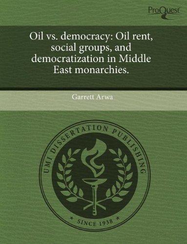 Oil vs. Democracy: Oil Rent, Social Groups,: Garrett Arwa