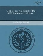 God is just: A defense of the Old Testament civil laws.: Stephen Che Halbrook