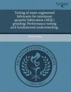 9781243443496: Testing of nano-engineered lubricants for minimum quantity lubrication (MQL) grinding: Performance testing and fundamental understanding.