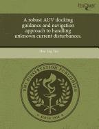 9781243447241: A robust AUV docking guidance and navigation approach to handling unknown current disturbances.