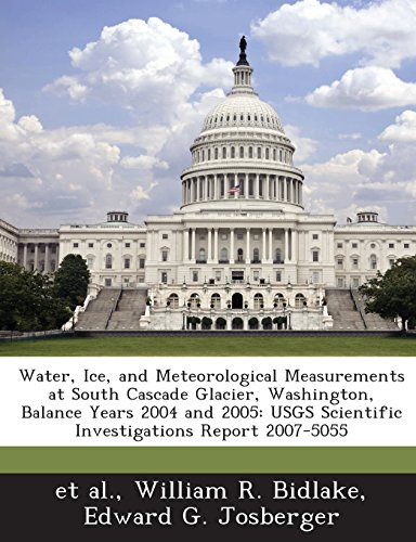 9781243488732: Water, Ice, and Meteorological Measurements at South Cascade Glacier, Washington, Balance Years 2004 and 2005: Usgs Scientific Investigations Report 2