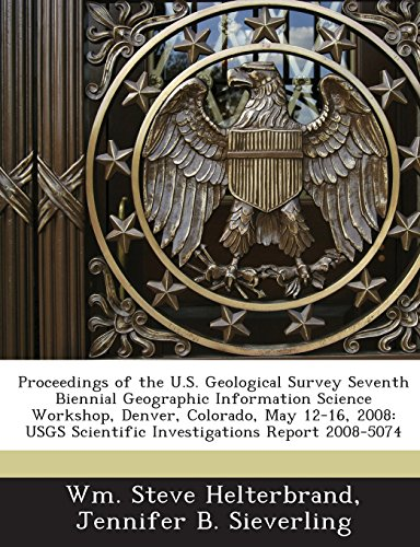 9781243490964: Proceedings of the U.S. Geological Survey Seventh Biennial Geographic Information Science Workshop, Denver, Colorado, May 12-16, 2008: Usgs Scientific
