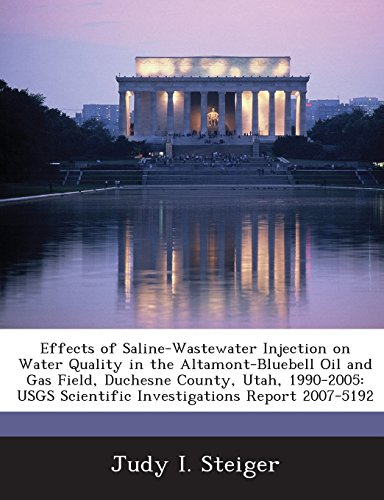 9781243491534: Effects of Saline-Wastewater Injection on Water Quality in the Altamont-Bluebell Oil and Gas Field, Duchesne County, Utah, 1990-2005: Usgs Scientific