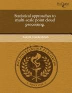 9781243510716: Statistical approaches to multi-scale point cloud processing.